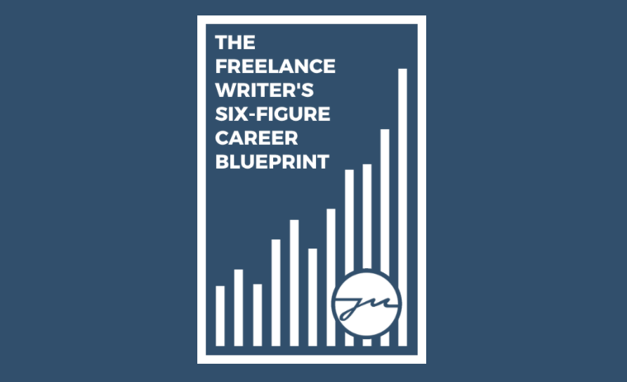 Build A Six-Figure Freelance Writing Business In The Next 12 Months