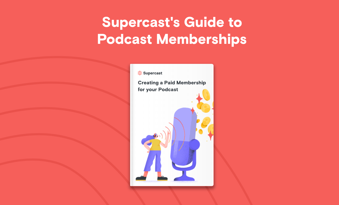 Supercast's Guide to Podcast Memberships