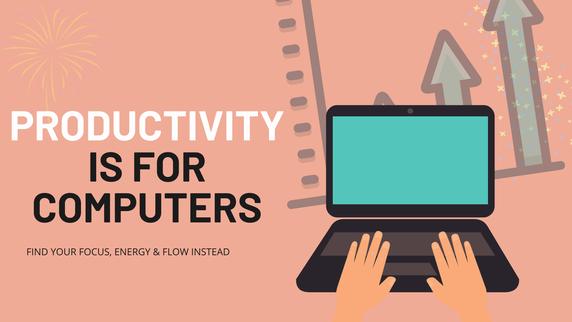 Productivity Is For Computers: Find Focus, Energy & Flow Instead