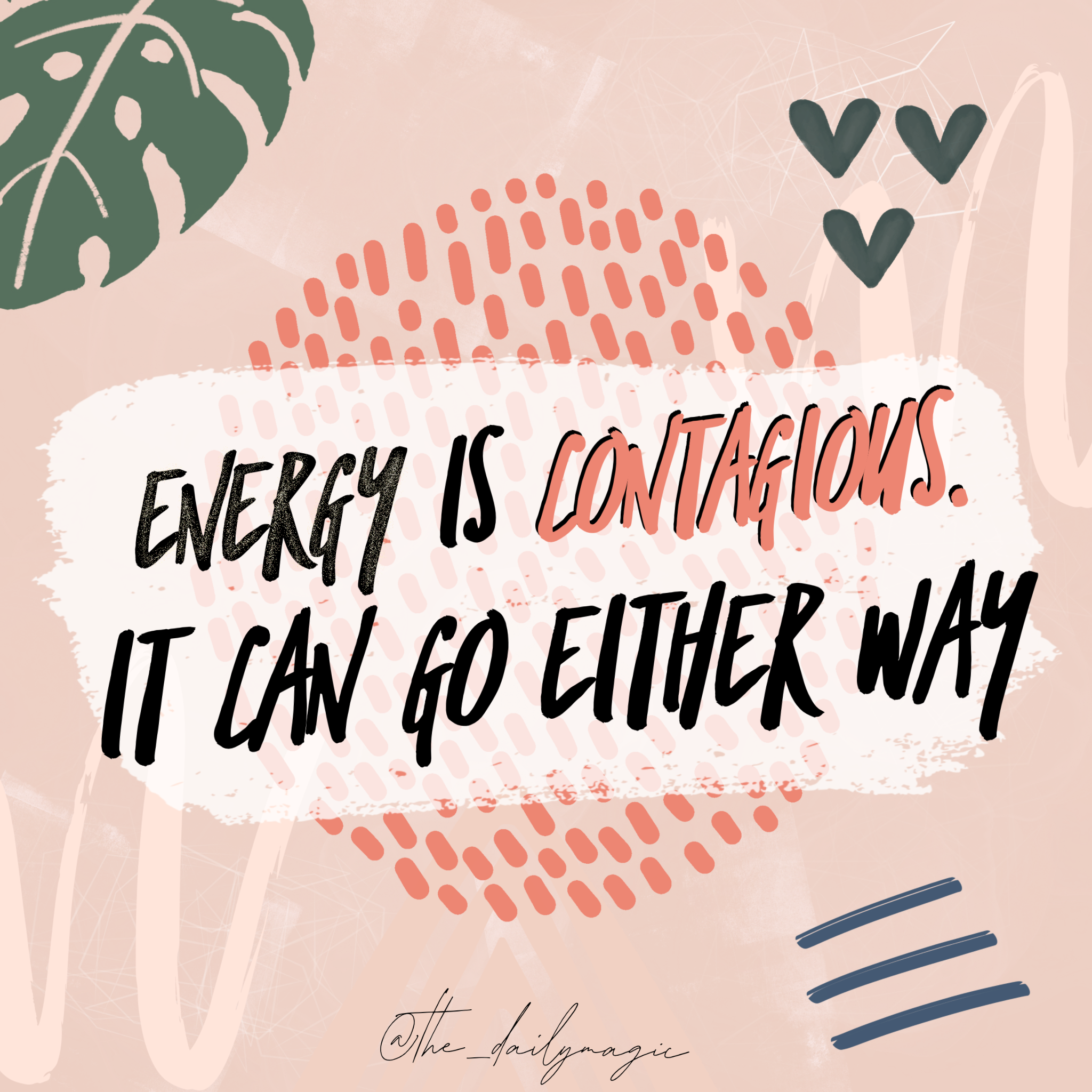Energy is contagious. It can go either way