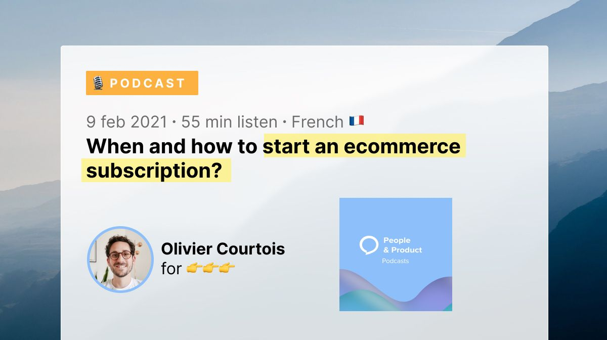 🇫🇷 Podcast - When and how to start an ecommerce subscription