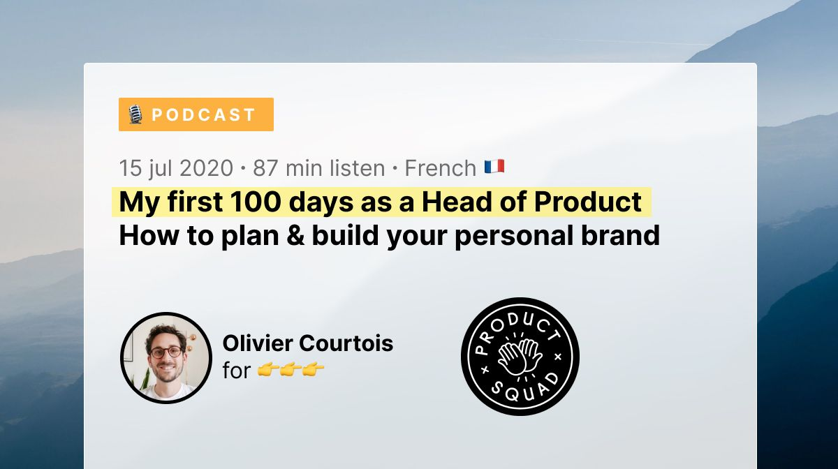 🇫🇷 Podcast - My first 100d as Head of Product