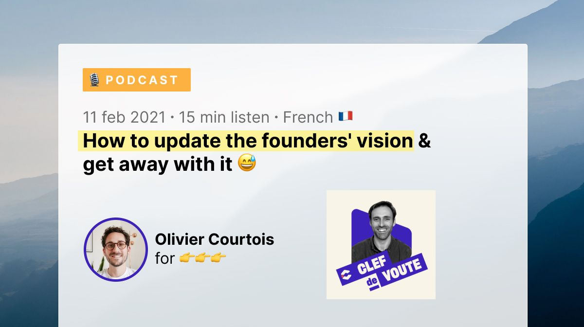 🇫🇷 Podcast - How to update the founders' vision & get away with it