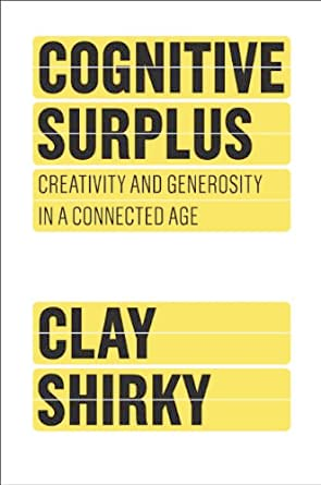 Cognitive Surplus: Creativity and Generosity in a Connect Age