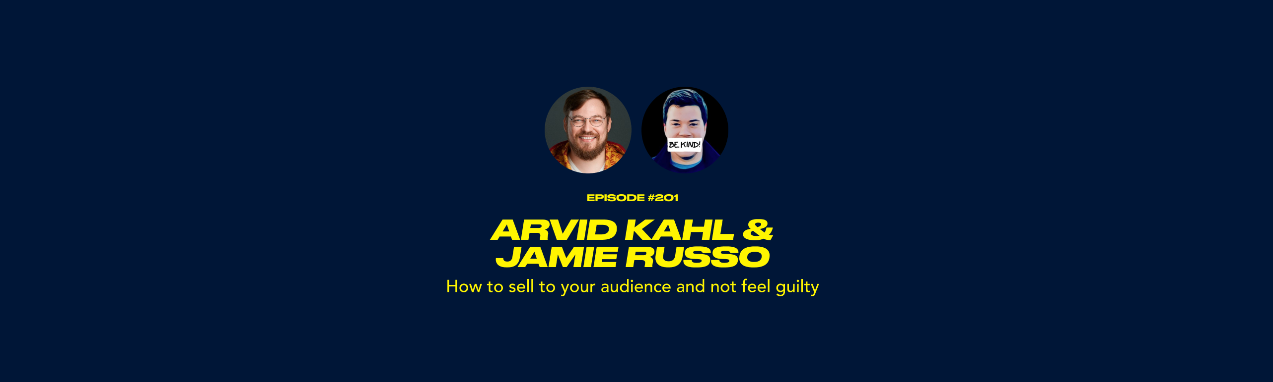 Arvid Kahl & Jamie Russo - How to sell to your audience and not feel guilty