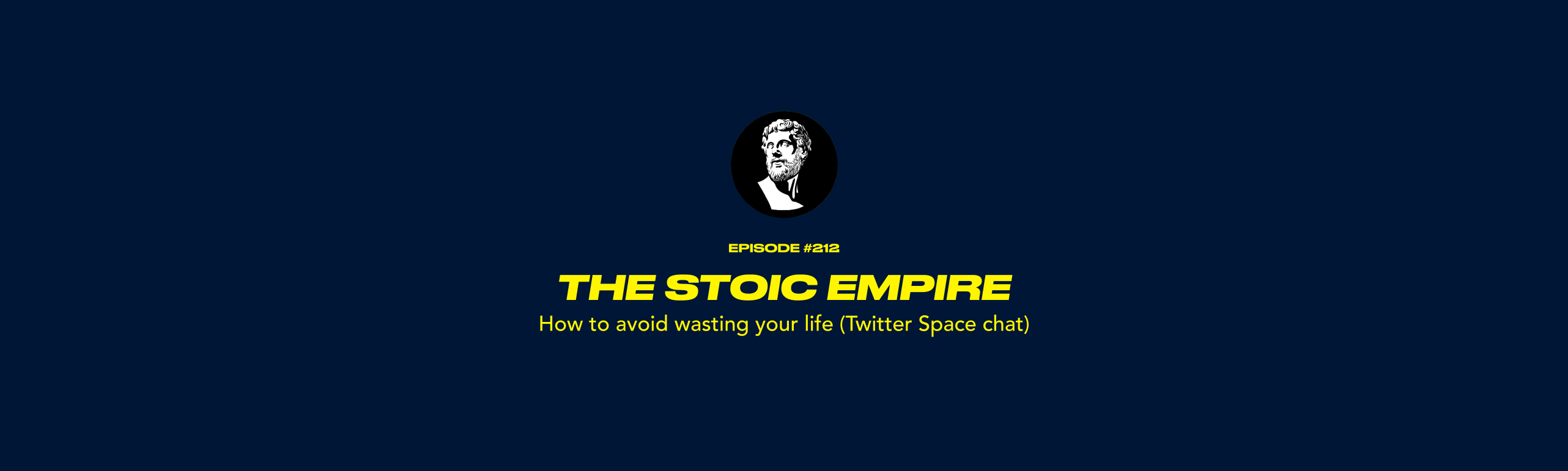 The Stoic Empire - How to avoid wasting your life (Twitter Space chat)