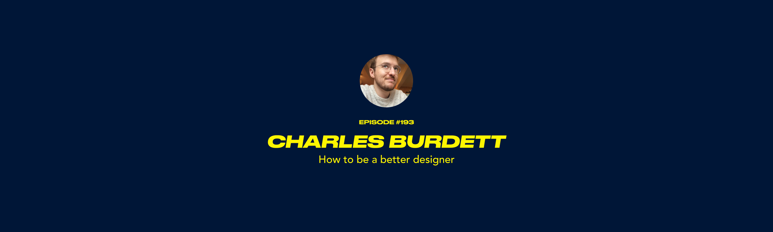 Charles Burdett - How to be a better designer