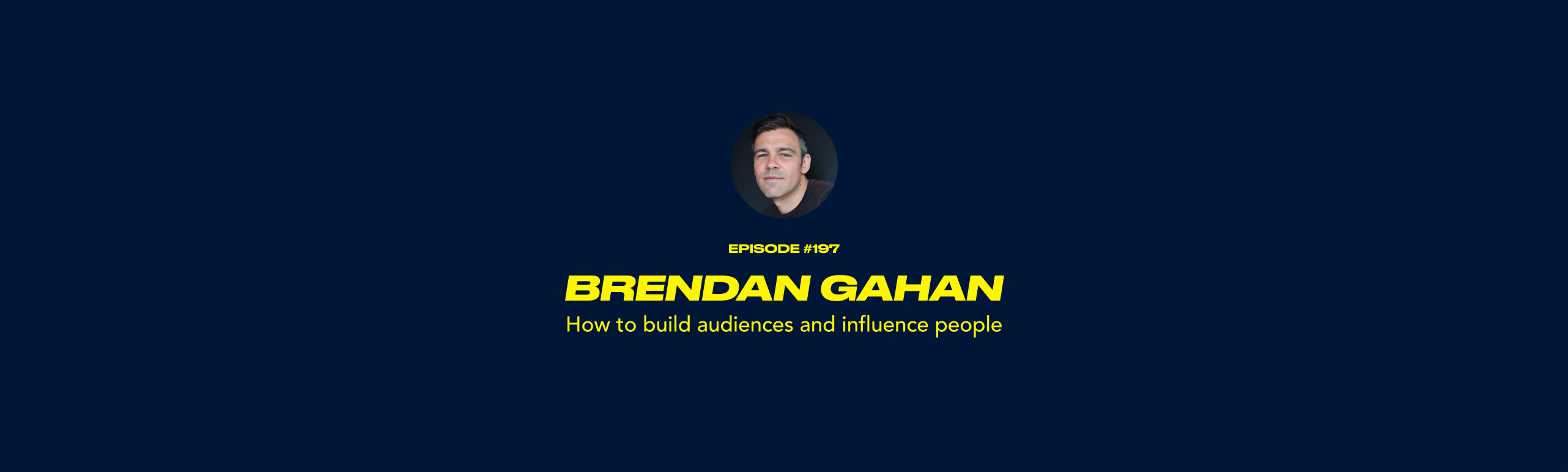 Brendan Gahan - How to build audiences and influence people
