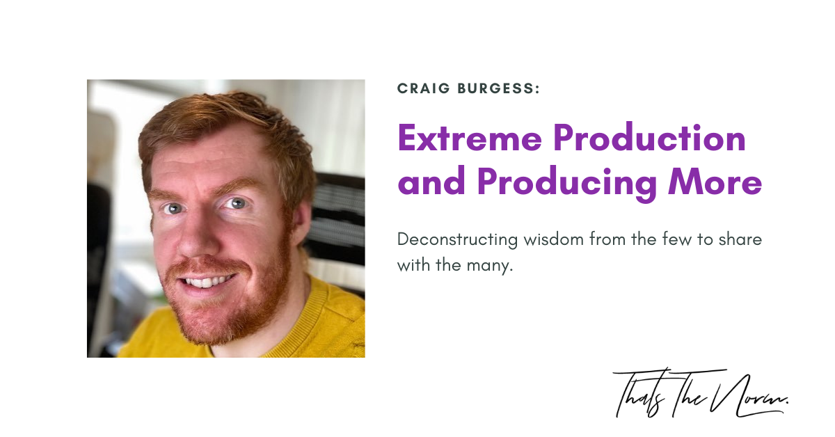 Extreme Production and Producing More w/ Craig Burgess