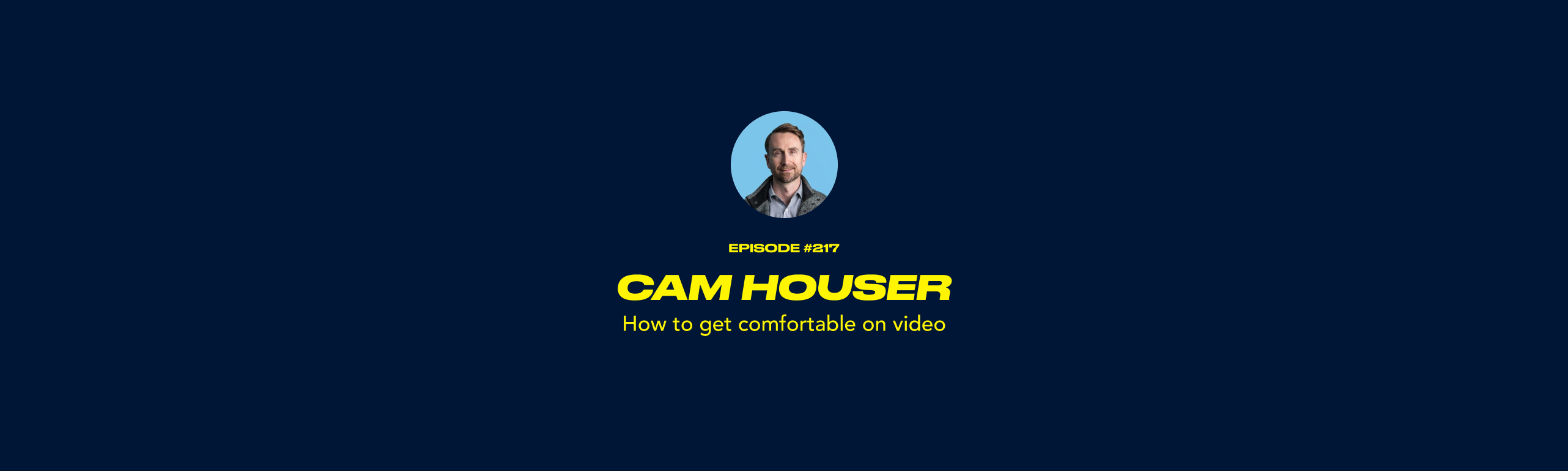 Cam Houser - How to get comfortable on video
