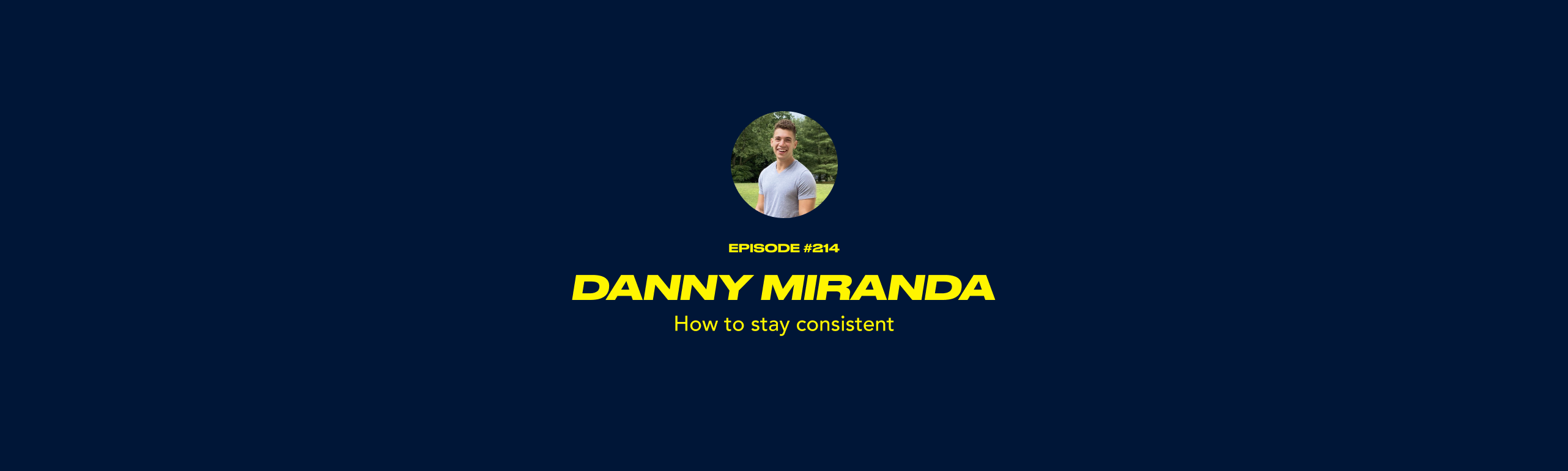 Danny Miranda - How to stay consistent