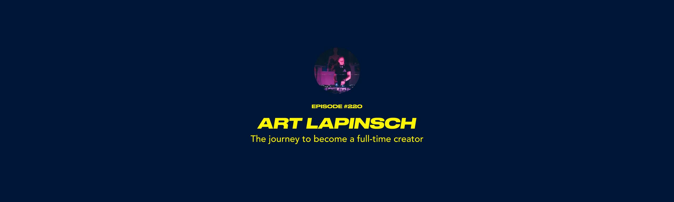 Art Lapinsch - The journey to become a full-time creator