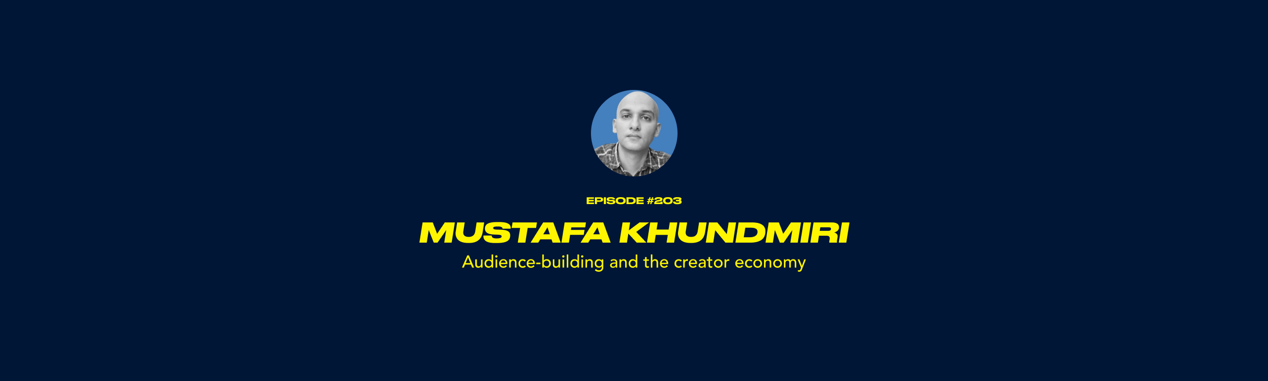 Mustafa Khundmiri - Audience-building and the creator economy