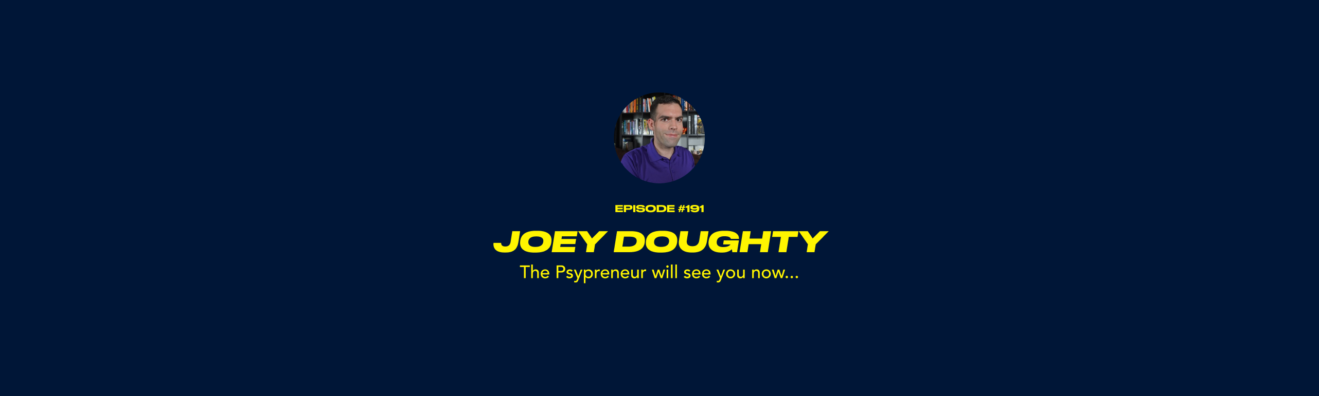 Joey Doughty - The Psypreneur will see you now...