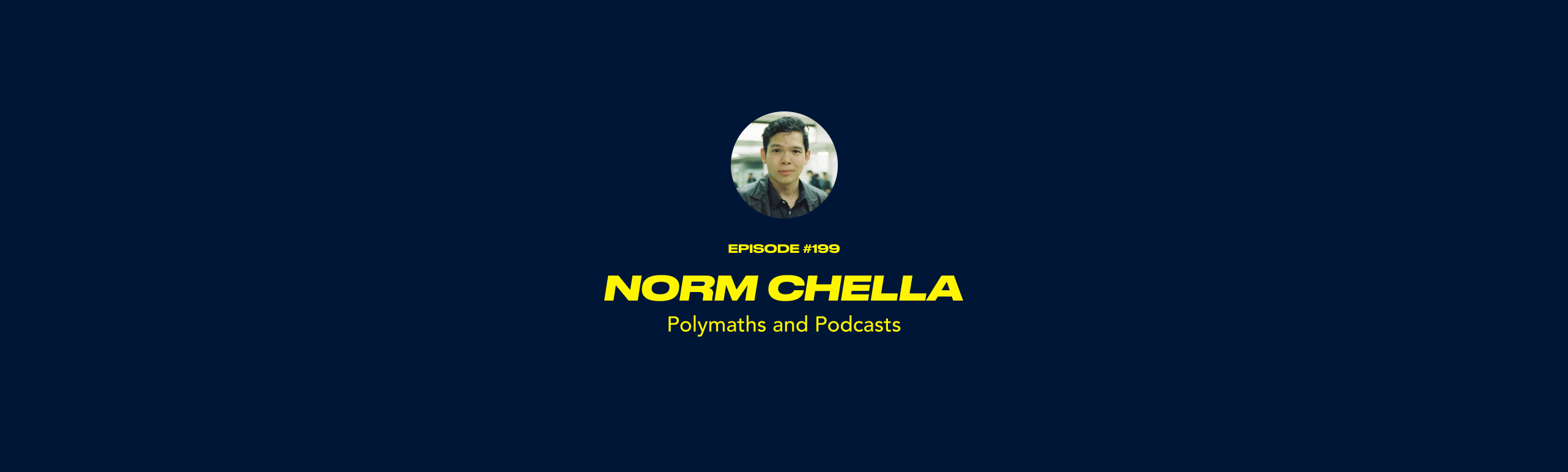 Norm Chella - Polymaths and Podcasts