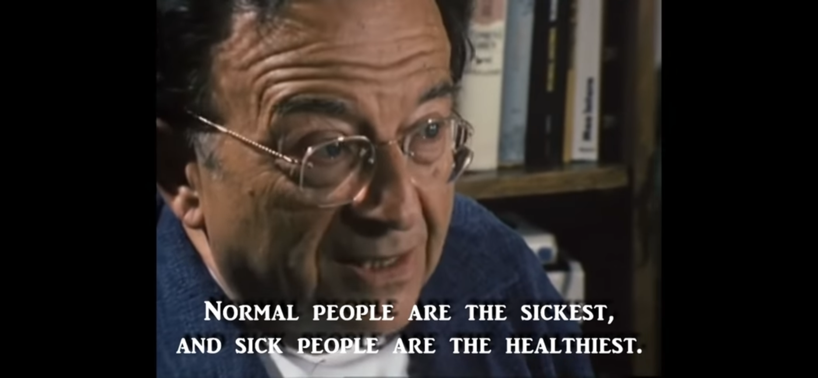 «Normal people are sickest, and abnormal people are the healthiest» Erich Fromm