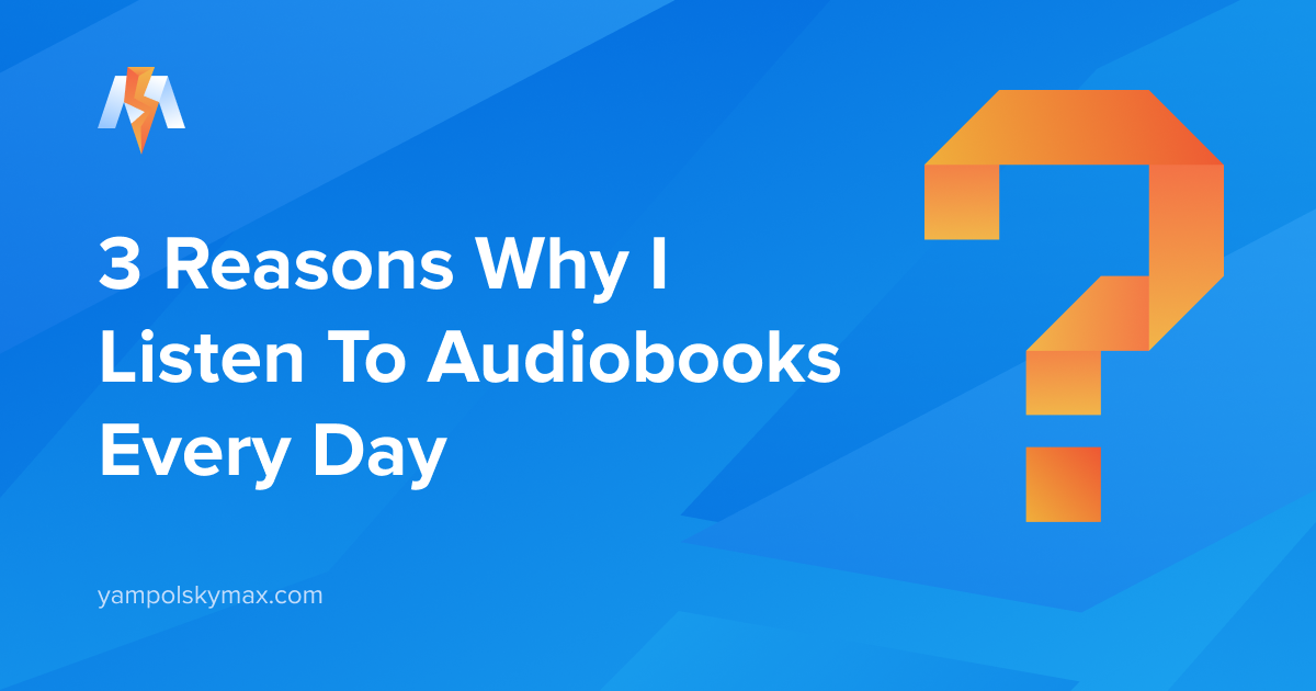 3 Reasons Why I Listen To Audiobooks Every Day