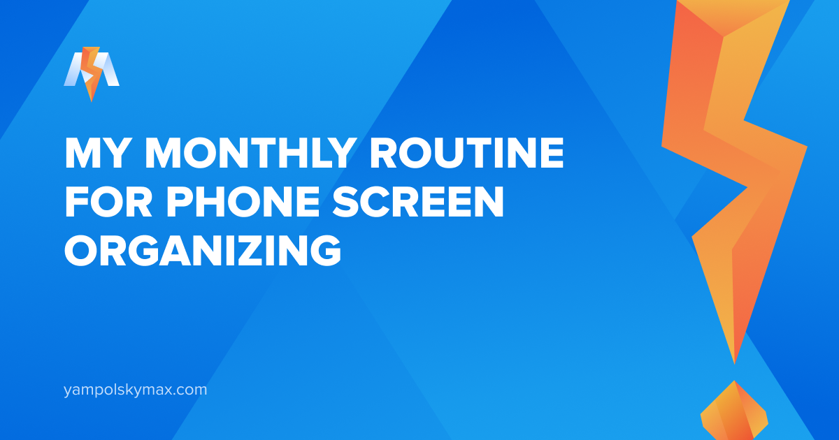 My Mobile Screen Organizing Routine