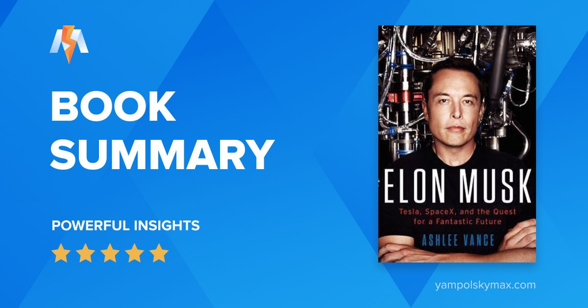 Elon Musk by Ashlee Vance: Book Summary and Key Lessons