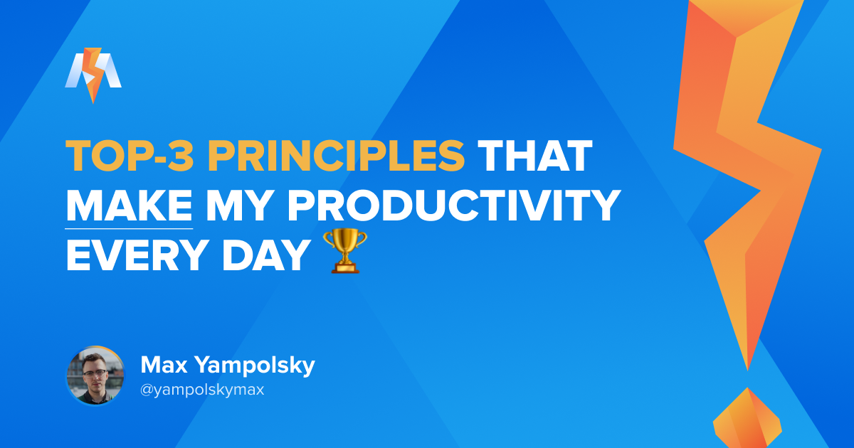 Top-3 Principles That Make My Productivity EVERY DAY
