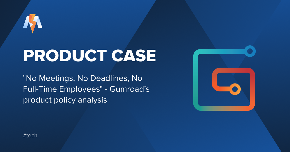 """""""No Meetings, No Deadlines, No Full-Time Employees"""" Gumroad Case Analysis"""