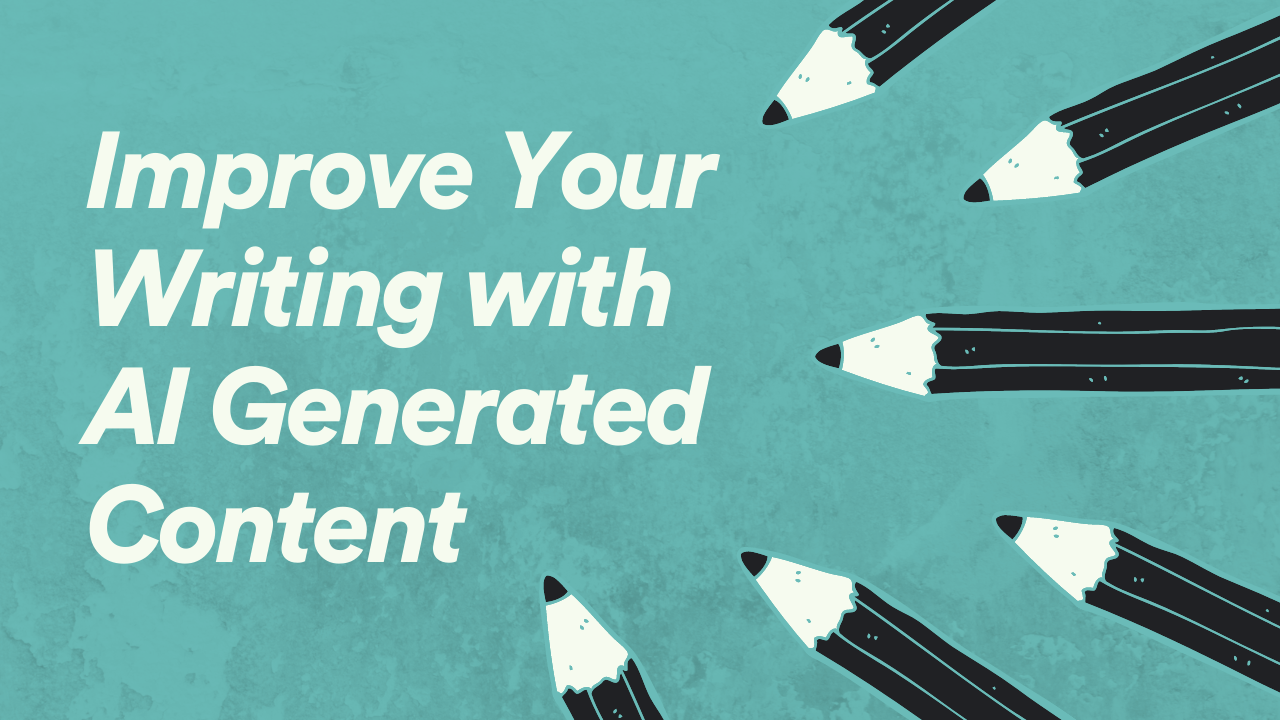 How to Improve Your Writing with AI Generated Content