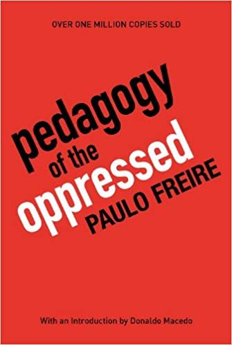 The Pedagogy of the Oppressed- Paulo Freire