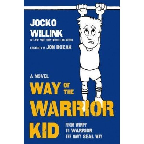 Way of the Warrior Kid: From Wimpy to Warrior the Navy SEAL Way by Jocko Wilink
