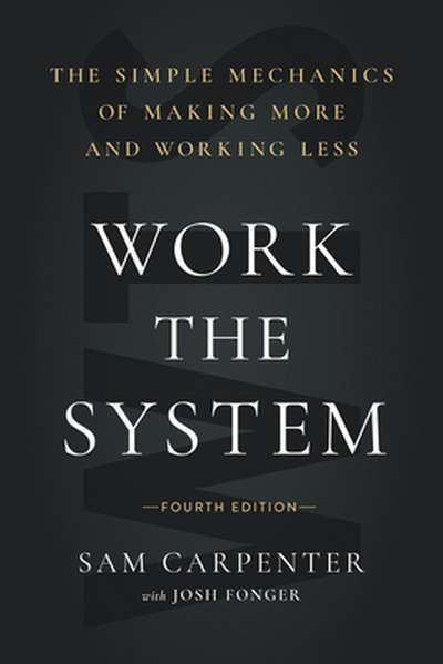The Systems Mindset: Managing the Machinery of Your Life Sam Carpenter