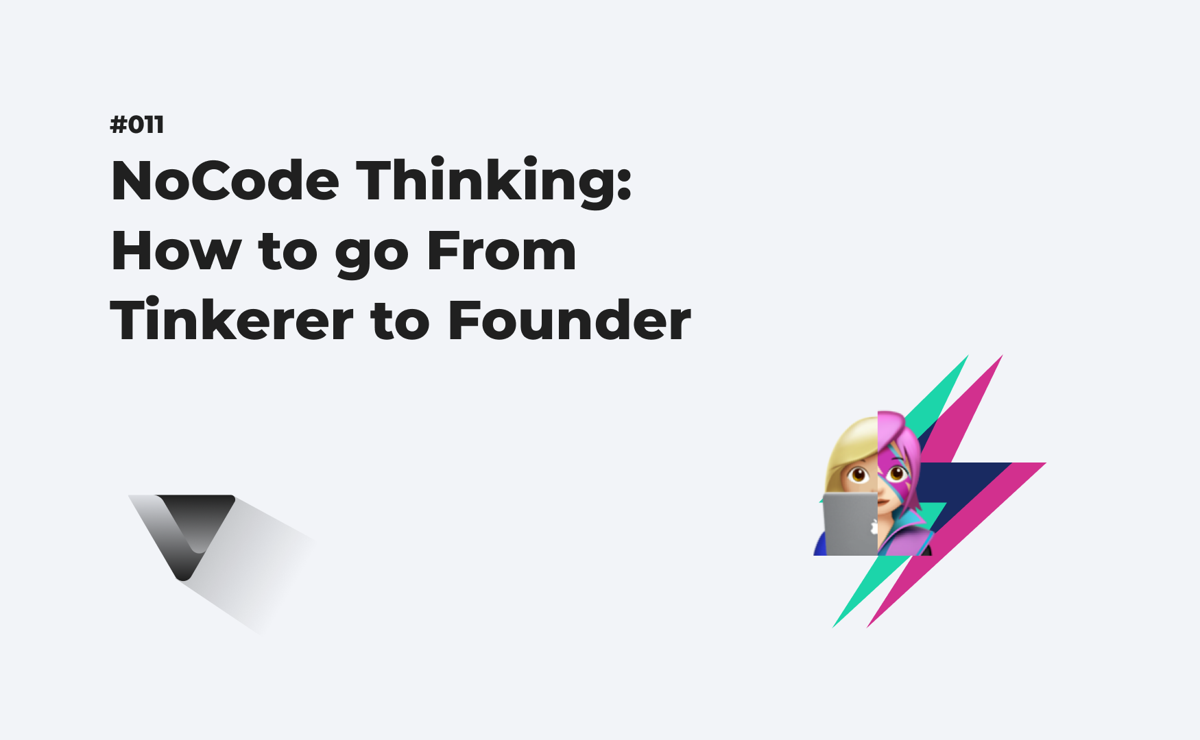 NoCode Thinking: How to go from Tinkerer to Founder
