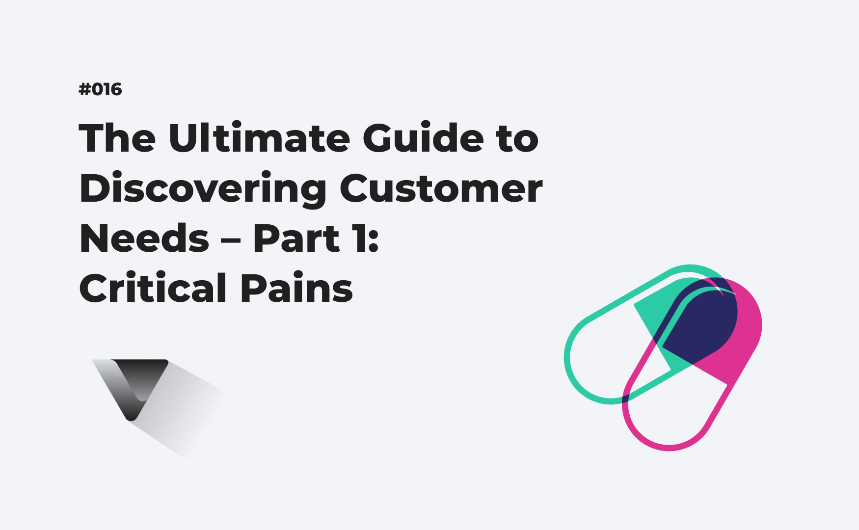 The Ultimate Guide to Discovering Customer Needs – Part 1: Critical Pains