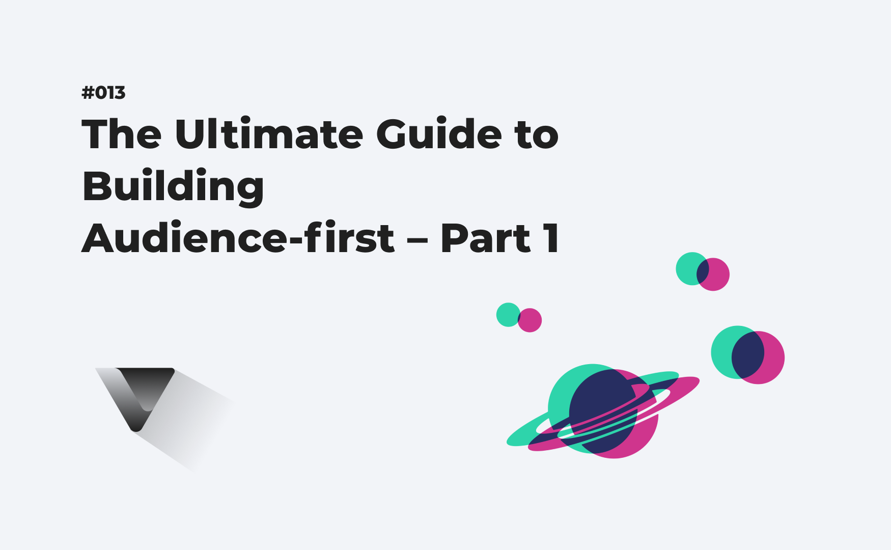 The Ultimate Guide to Building Audience-first – Part 1