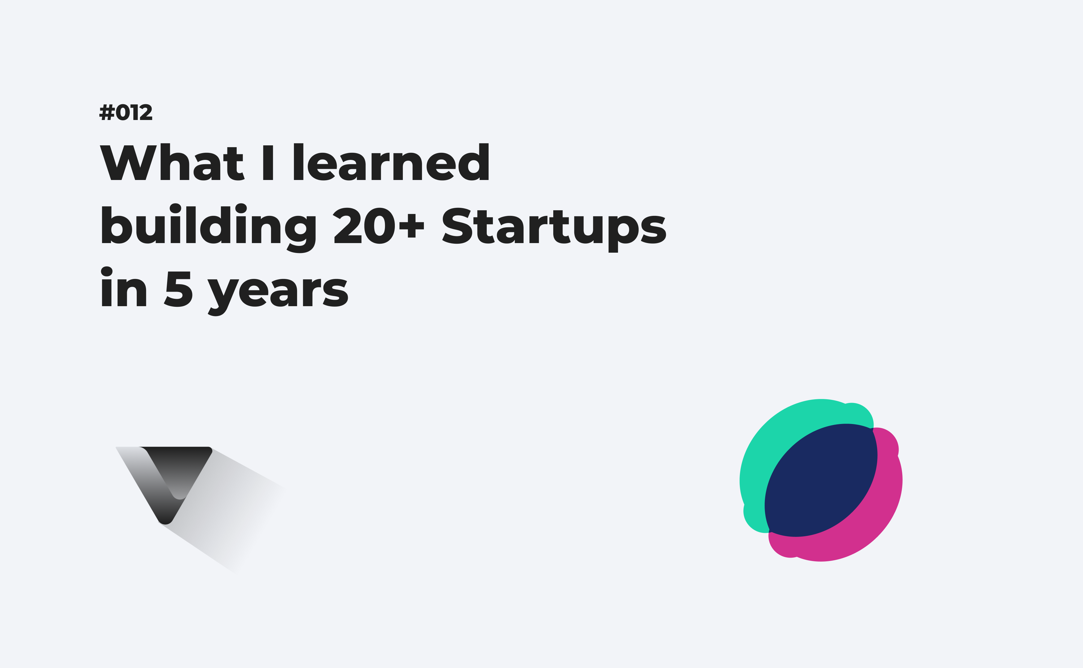 What I learned building 20+ Startups in 5 year.