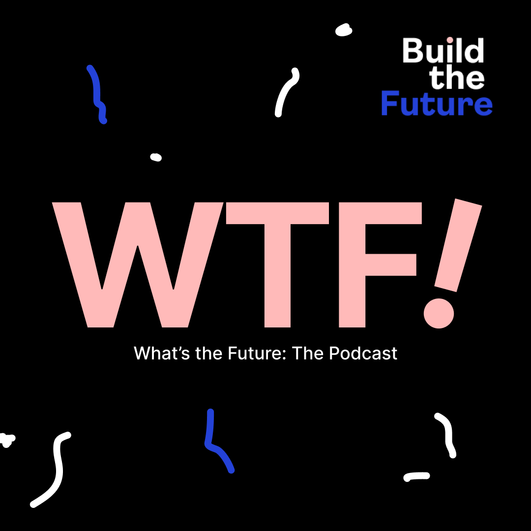 WTF! with Build the Future