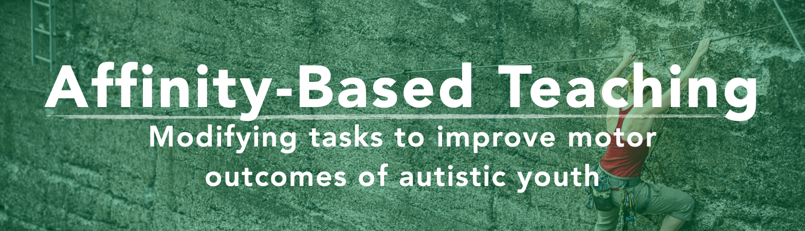 Affinity-based teaching: Modifying tasks to improve autistic youth motor outcomes.