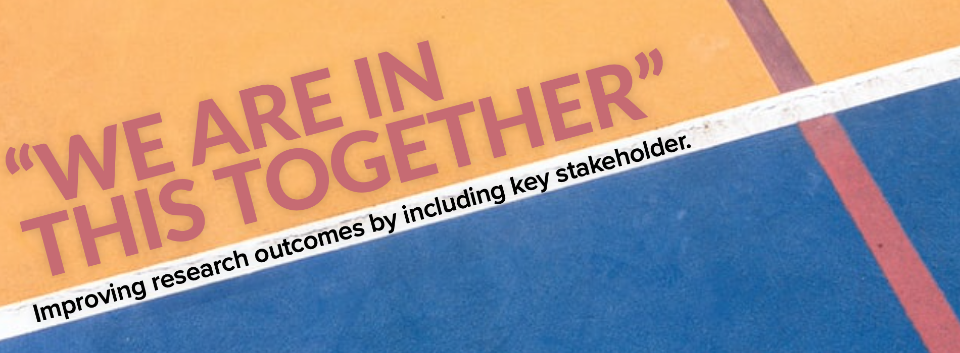 We are in this together: Improving research outcomes by including key stakeholders.