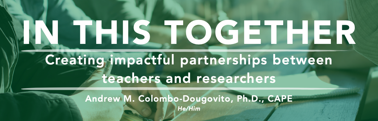 In this together: Creating impactful partnerships between teachers and researchers.