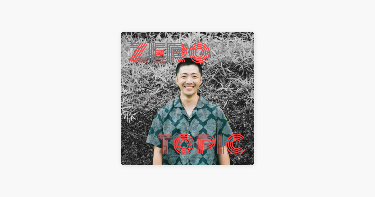 ‎Apple Podcast内のゼロトピック - Zero Topic