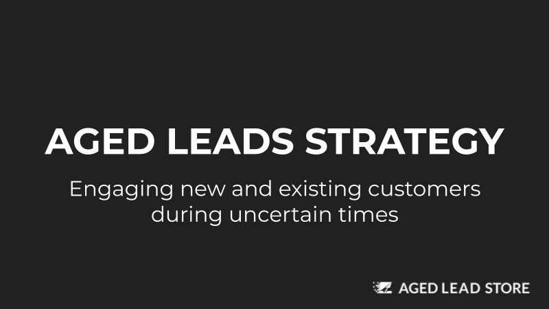 Aged Lead Strategy - Engaging New and Existing Customers During Uncertain Times