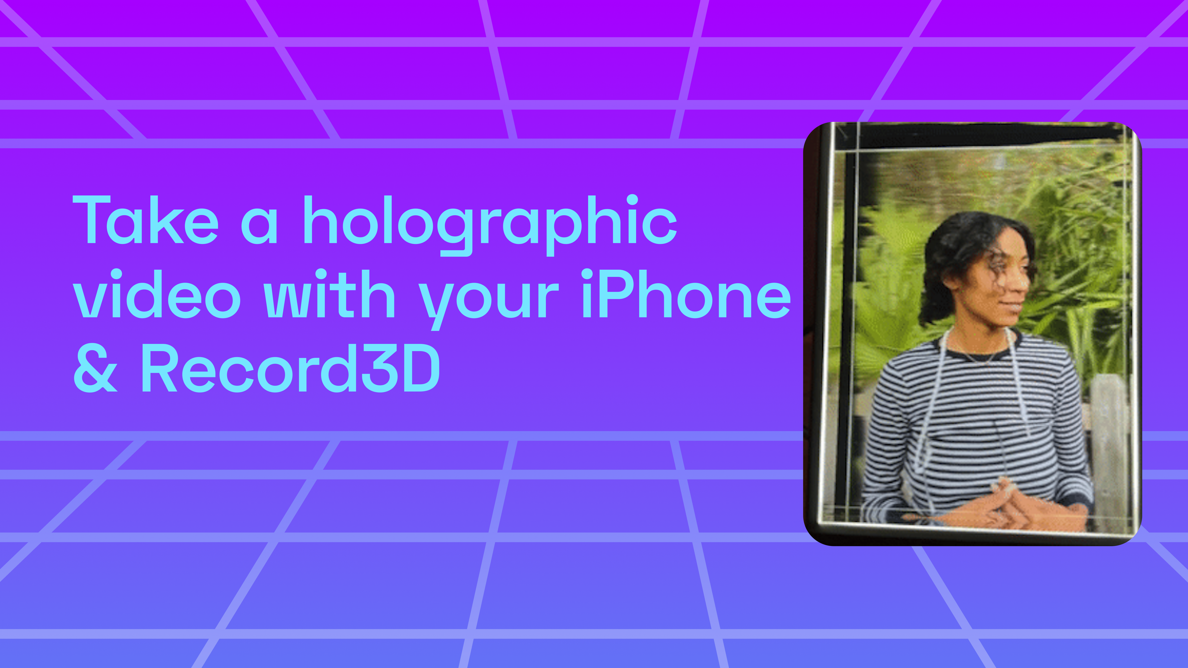 Take a holographic video using your iPhone with Record3D